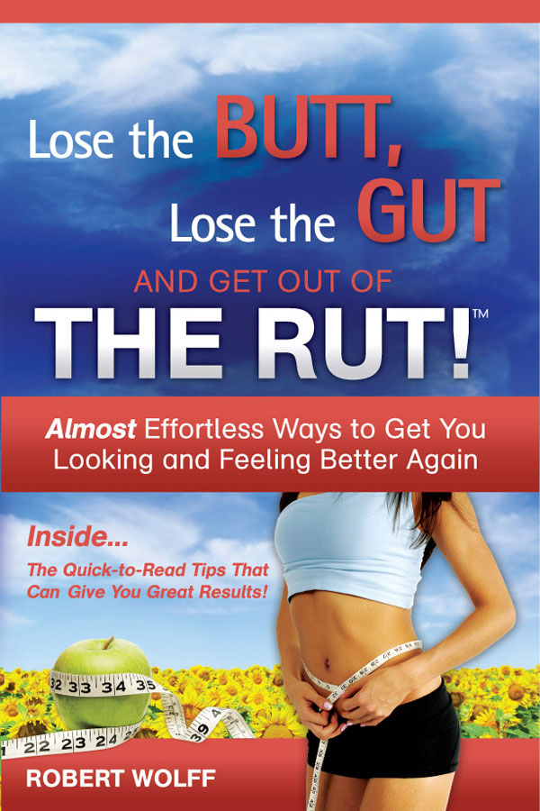 Lose The Butt, Lose The Gut, and Get Out Of The Rut